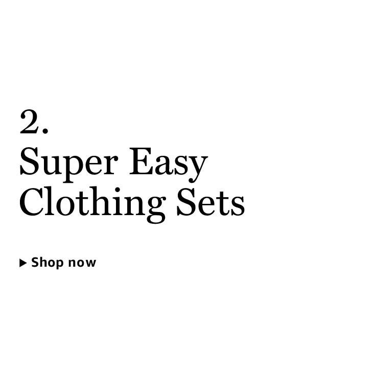 Super Easy Clothing Sets