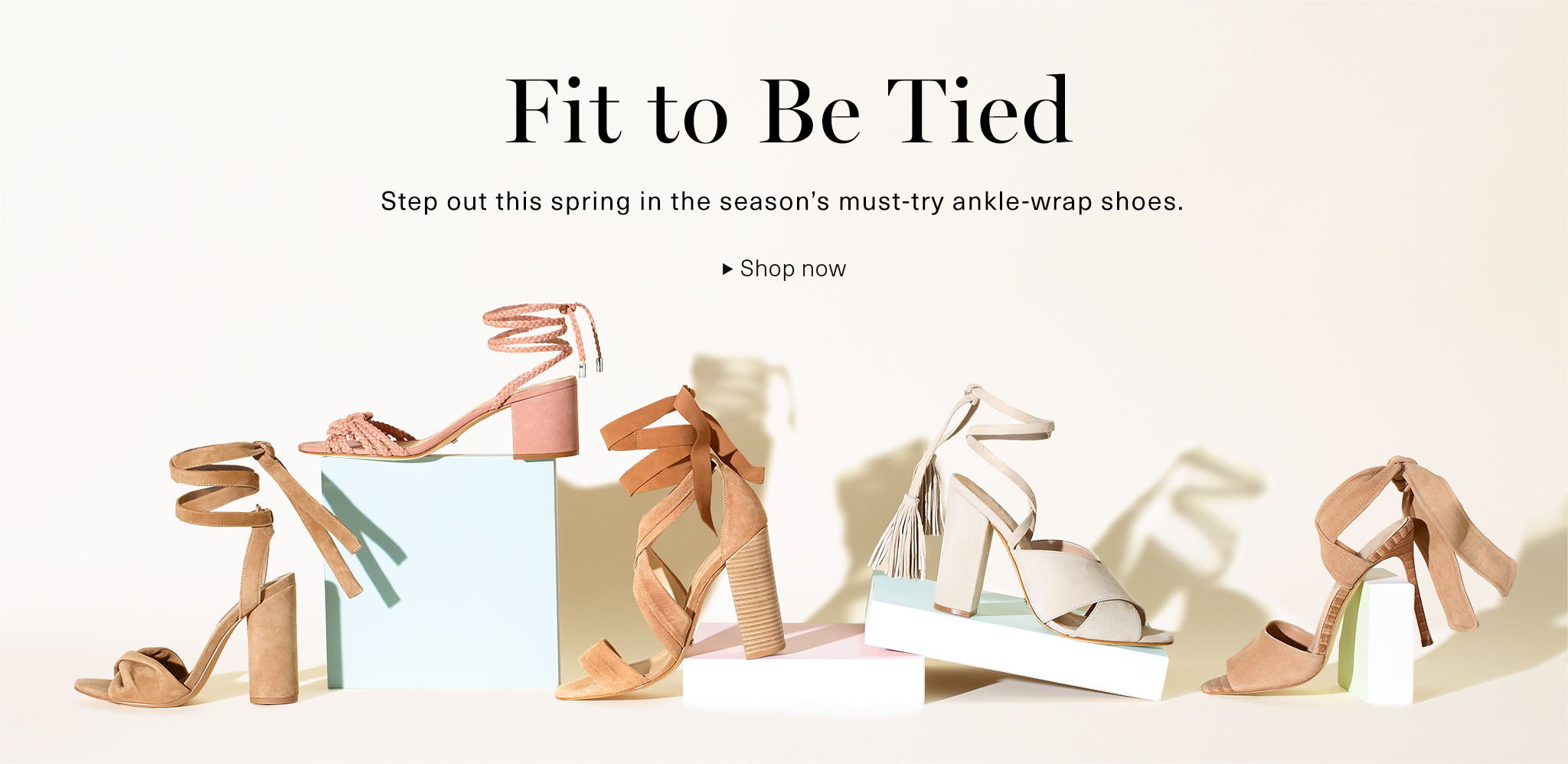 Fit to be Tied; Step out this spring in the season's must-try ankle-wrap heels