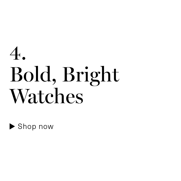 Bold, Bright Watches