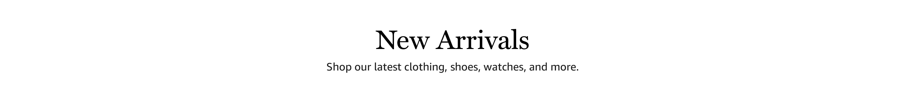 New Arrival: Shop our latest clothing, shoes, watches, and more.