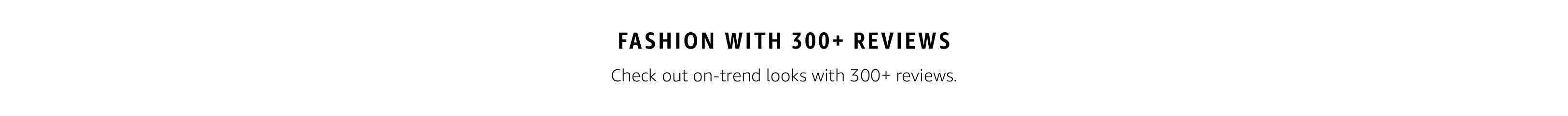Fashion with 300+ Reviews