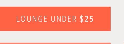 Lounge under $25