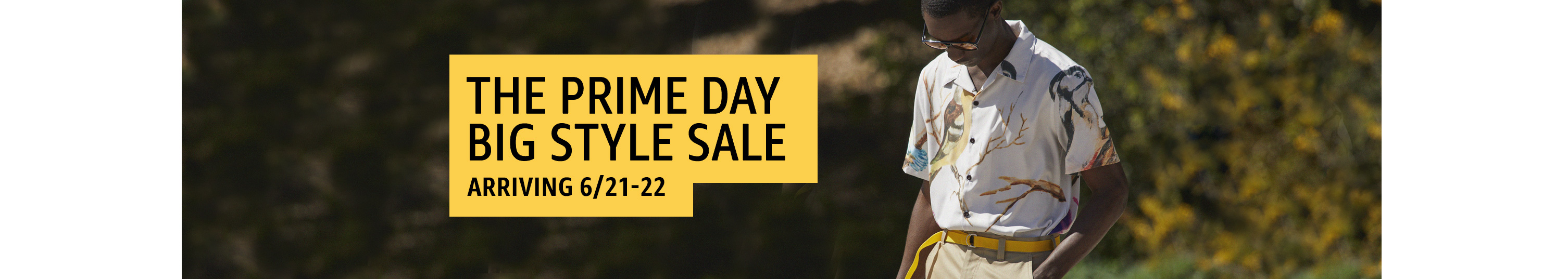 The Prime Day Big Style Sale: Arriving 6/21-22