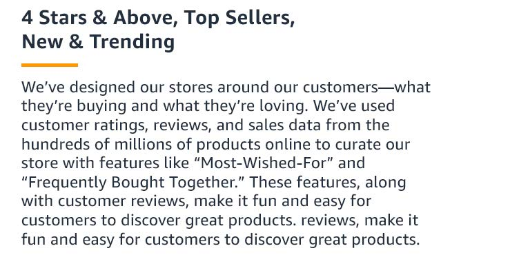 "We've designed our stores around our customers – what they're buying and what they're loving. We've used customer ratings, reviews and sales data from the hundreds millions of products online to curate our store with features like ""Most-Wished-For"" and ""Frequently Bought Together."" These features, along with customer review cards that have quotes from actual customer reviews, make it fun and easy for customers to discover great products."