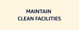 Maintain clean facilities
