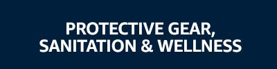 Protective Gear, Sanitation and Wellness