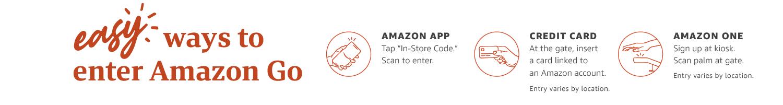 Easy ways to enter Amazon Go. Amazon App. Credit Card. Amazon One.