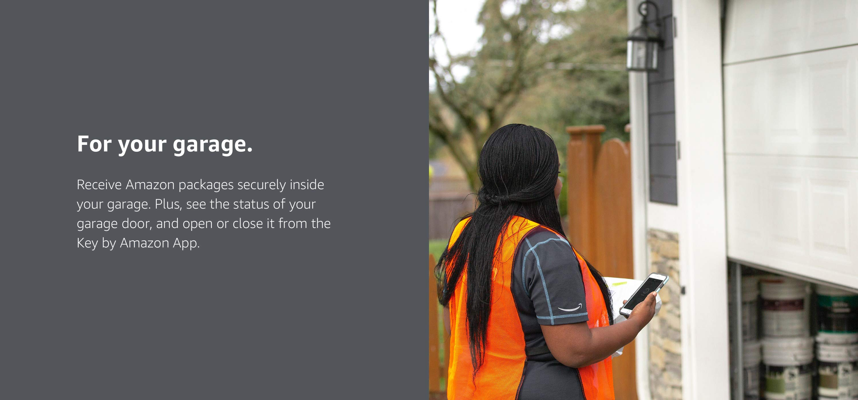 Receive Amazon packages securely inside your garage, see the status of your garage door, and open or close it remotely.