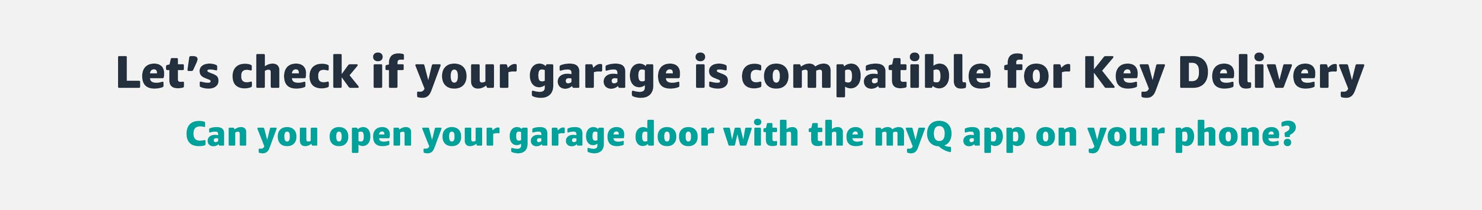 Check if your garage is compatible for Key delivery. Can you open your garage door with the myQ app on your phone?