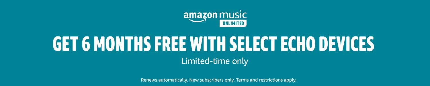 Get 6 Months free when you buy an echo. Litmited time only. Renews automatically. Terms and restrictions apply.