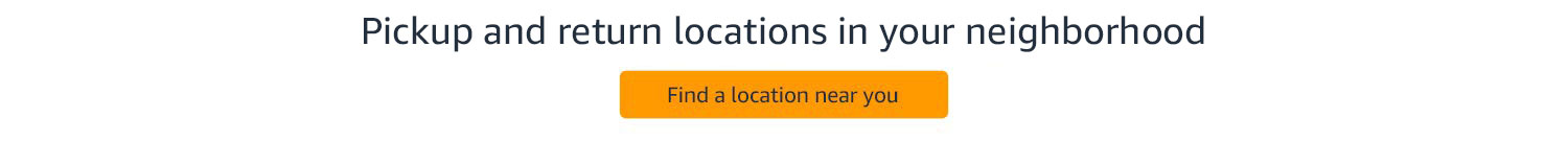 Pickup and return locations in your neighborhood