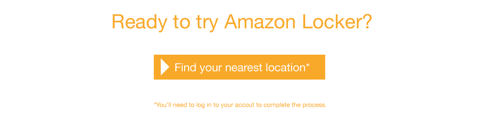 Ready to use Amazon Locker? Log in to find your nearest Locker Location