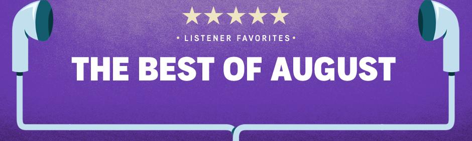 August Listener Favorites