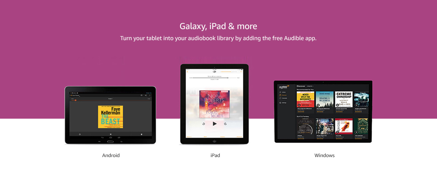 Galaxy, iPad, & more - Turn your tablet into your audiobook library by adding the free Audible app.