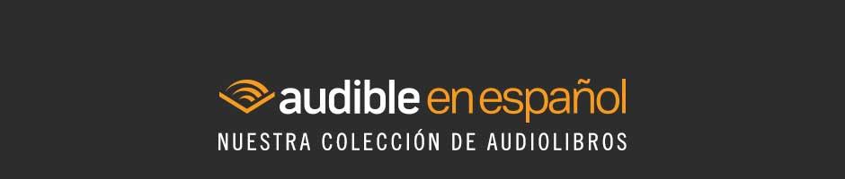 Audible Audiobooks en Español. Nuesta colección de audiolibros