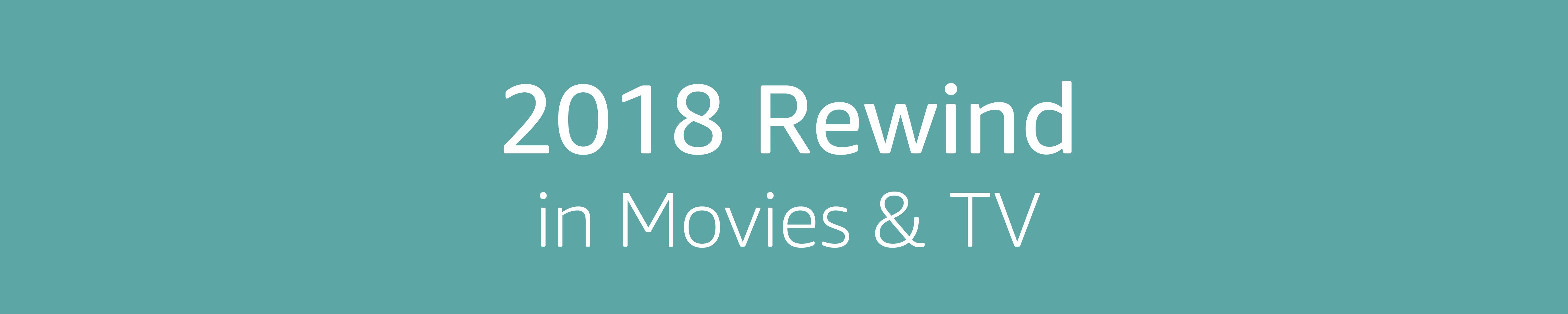 2018 Rewind in Movies & TV