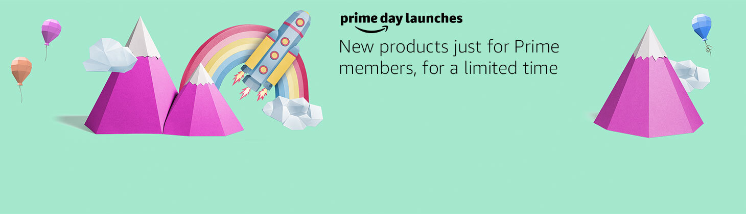 Prime Day Launches. New Products just for Prime members, for a limited time.