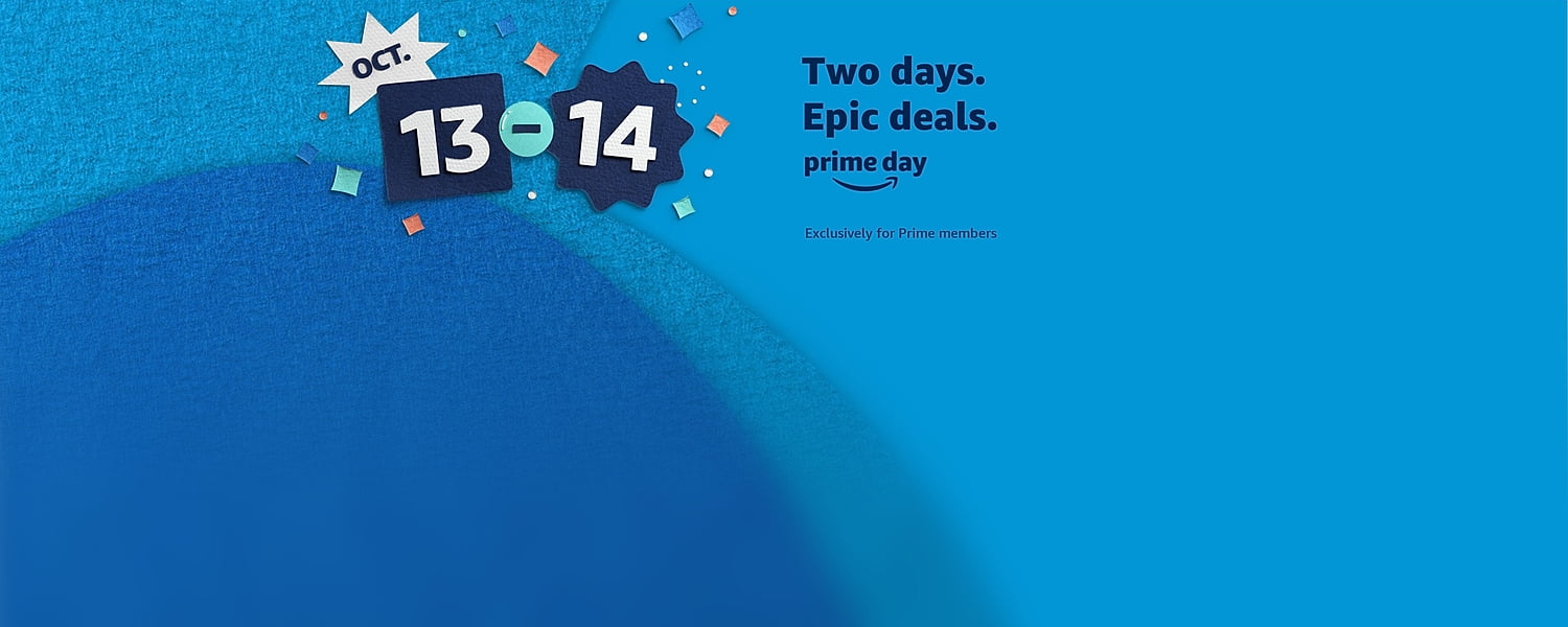Oct 13 and 14. Two days, big deals. Exclusively for Prime members.