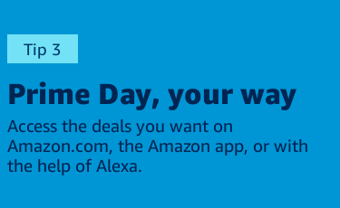 Access the deals you want on Amazon.com, the Amazon app, or with the help of Alexa.