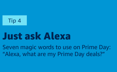 "Ask Alexa, ""Alexa, what are my Prime Day deals?"""