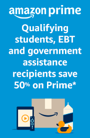 Easy to shop, simple to save | Qualifying students, EBT and government assistance recipients can save 50% on Prime | *Conditions apply
