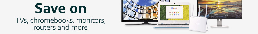 Save on TVs, Chromebooks, Monitors, Routers, and more