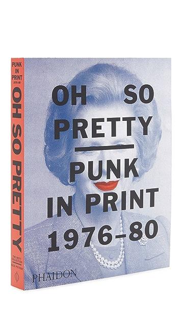 Phaidon Oh So Pretty: Punk in Print 1976-80