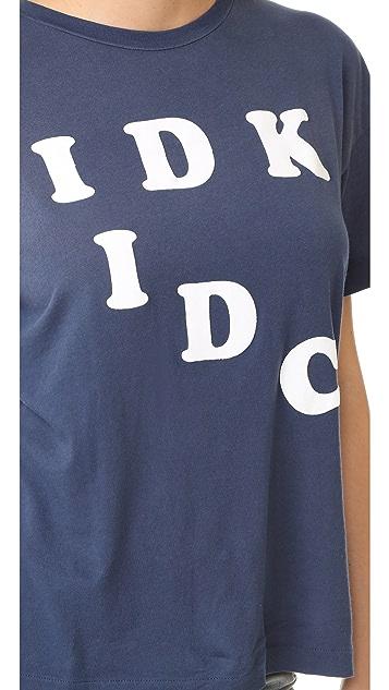 Wildfox IDK IDC Tee