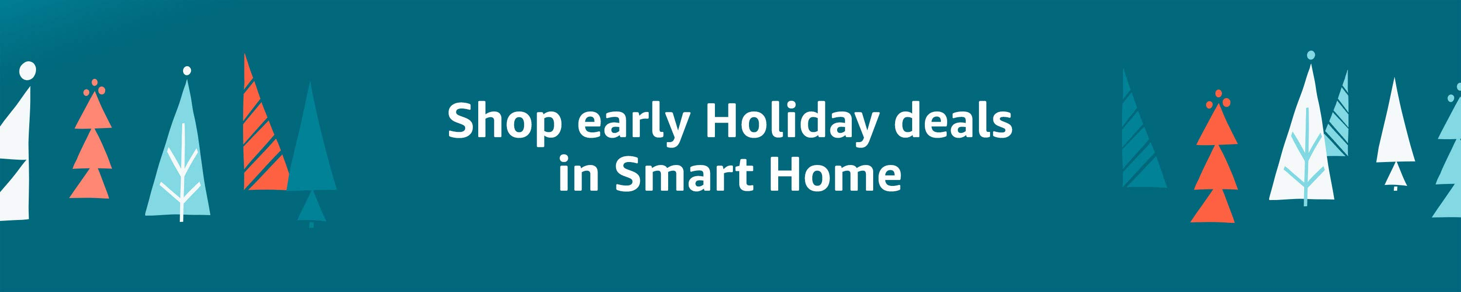Shop early Holiday deals in Smart Home