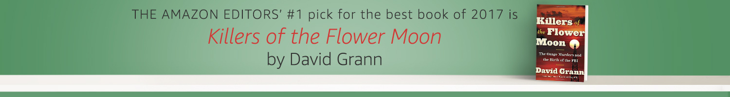 "The Amazon editors' #1 pick for the best book of 2017 is ""Killers of the Flower Moon"" by David Grann"