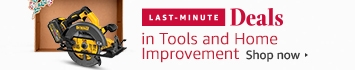 Last Minute Deals in Tools and Home Improvement
