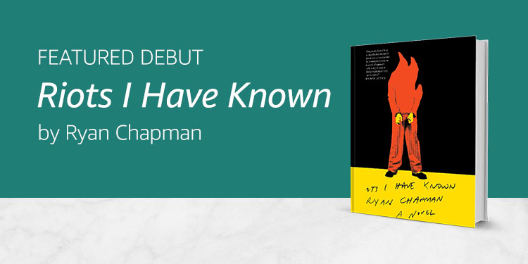 Riots I Have Known by Ryan Chapman