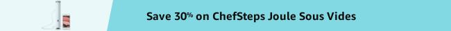 Save 30% on ChefSteps Joule Sous Vides