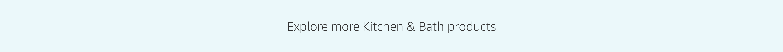 Explore more Kitchen & Bath products