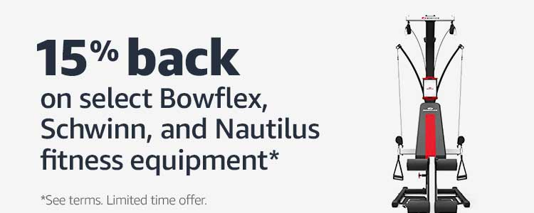 15% back on select Bowflex, Schwinn, and Nautilus fitness equipment*  See terms limited time offer.