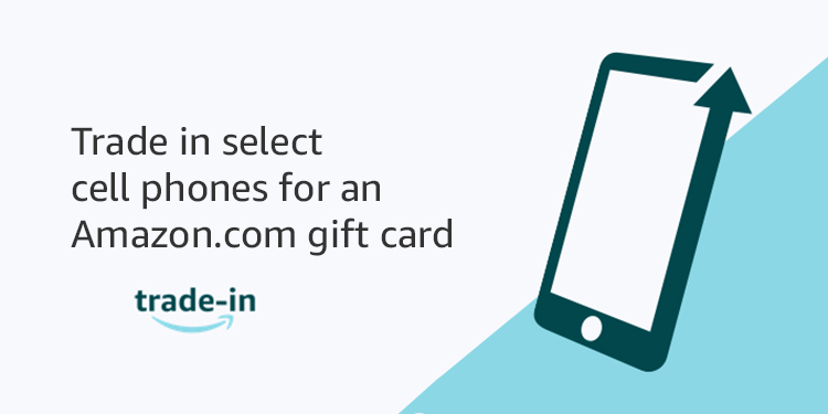 Trade in select cell phones for an amazon.com gift card.