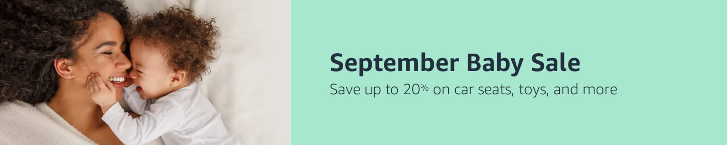 September Baby Sale Save up to 20% on car seats, toys, and more