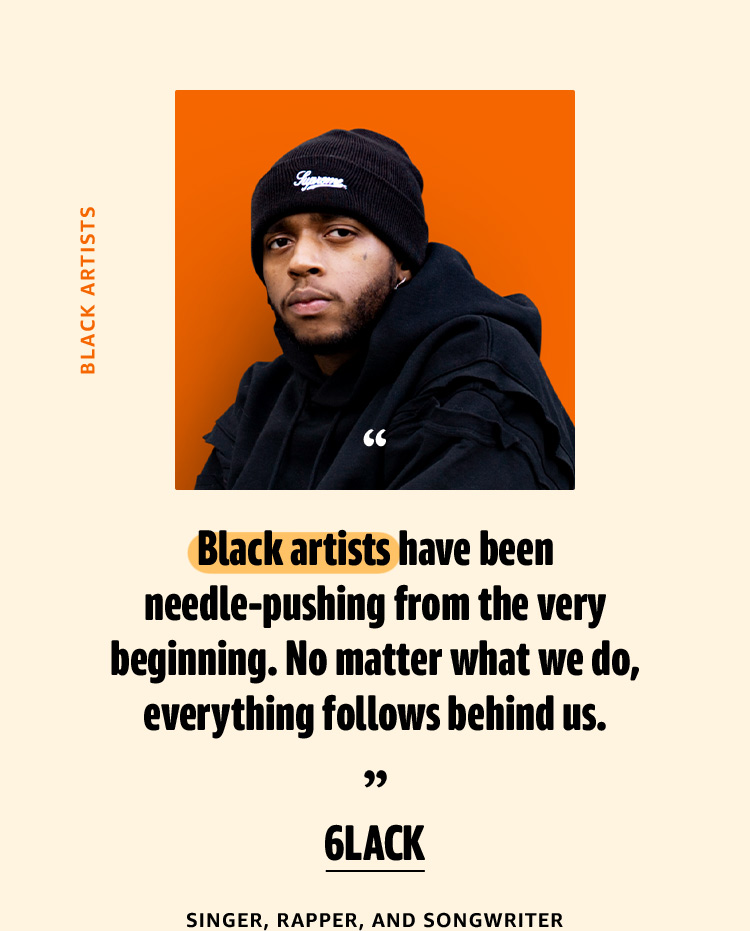 6lack: Black artists have been needle-pushing from the very beginning... everything in the industry follows behind us.