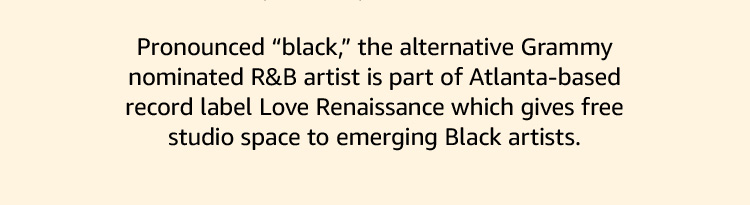 """Pronounced """"black,"""" the R&B artist is part of Love Renaissance which gives free studio space to emerging Black artists."""