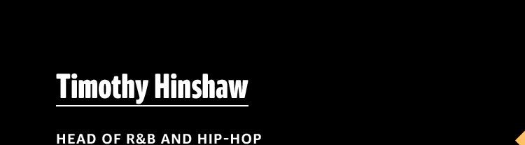 Timothy Hinshaw, Head of R&B and Hip-Hop