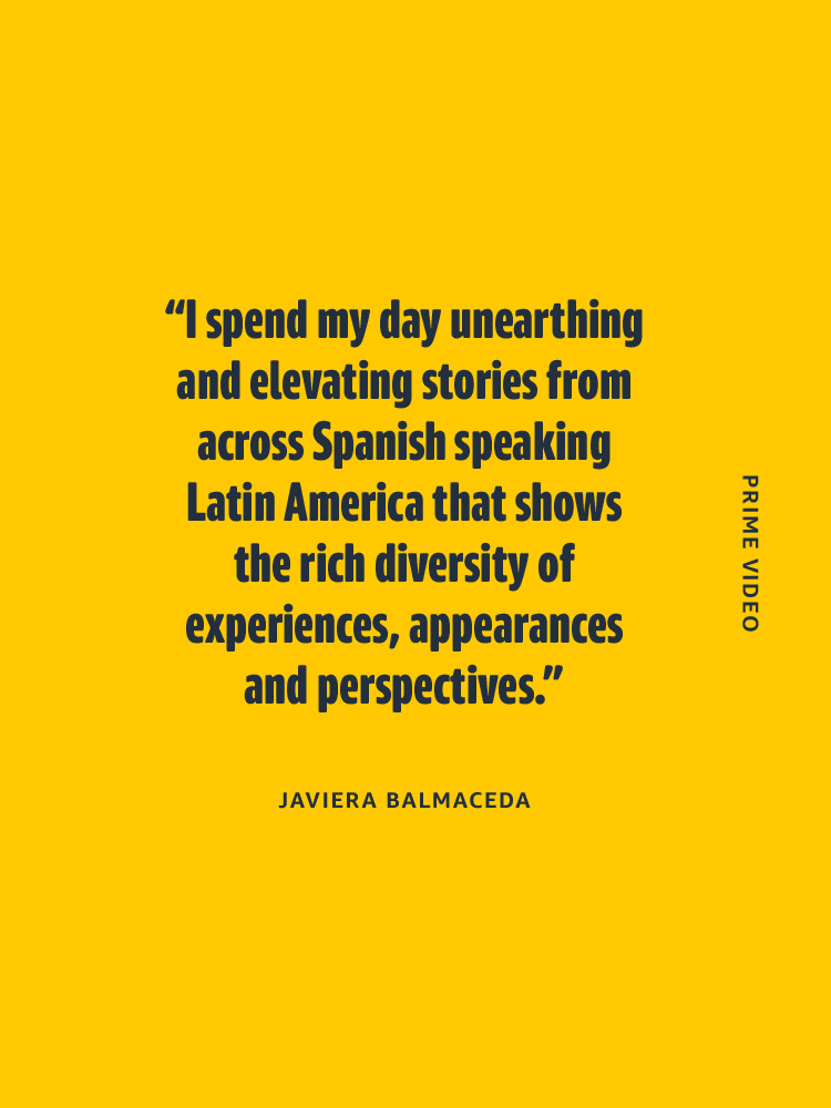 Prime VideoJaviera Balmaceda, Head of Amazon Originals, Spanish Speaking Latin America.