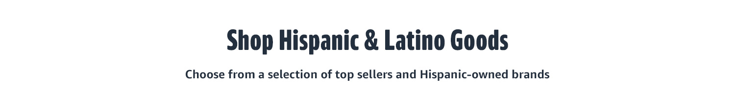 SHOP HISPANIC & LATINO GOODS Choose from a curation of Hispanic-owned and most-loved products