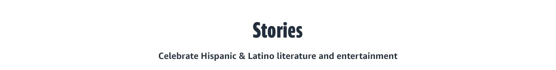 STORIES Celebrate Hispanic & Latino literature and entertainment.