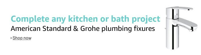 Complete any kitchen or bath project with American Standard and Grohe