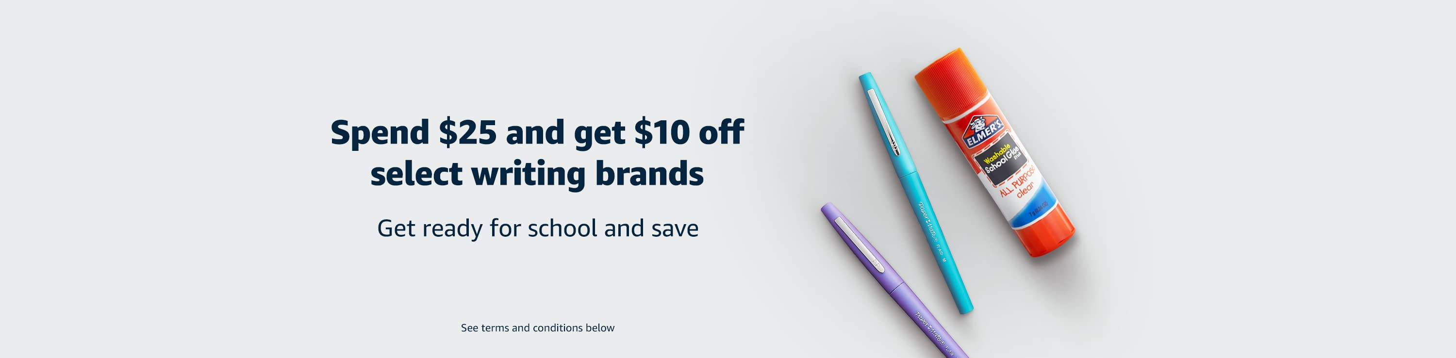 Spend $25 and get $10 off select writing brands Get ready for school and save.  Paper Mate flair felt tip pens. Elmer's disappearing purple school glue.   Please find the terms and conditions for this offer at the end of the page.