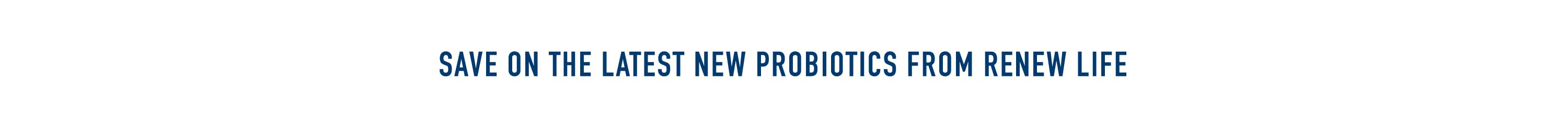 Save on the Latest New Probiotics from Renew Life