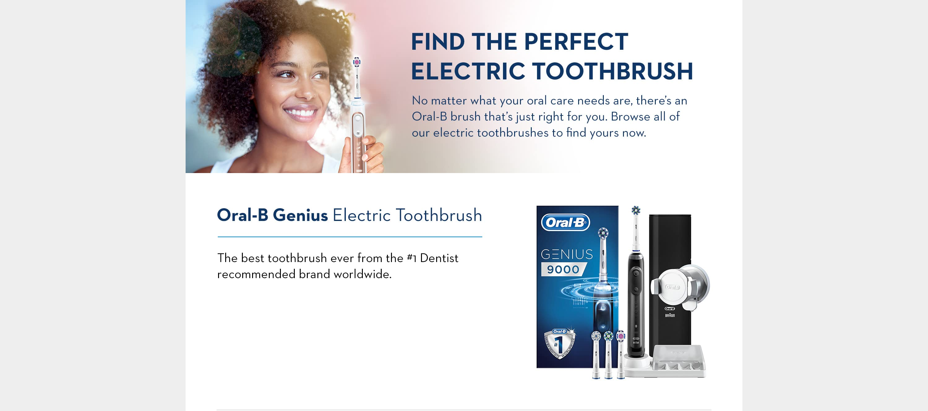 Find the perfect electric toothbrush. Oral-B Genius Electric Toothbrush.