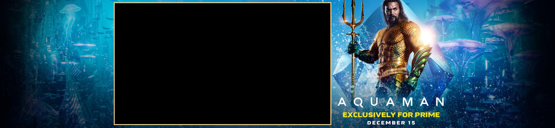 Aquaman prime exclusive. december 15th.