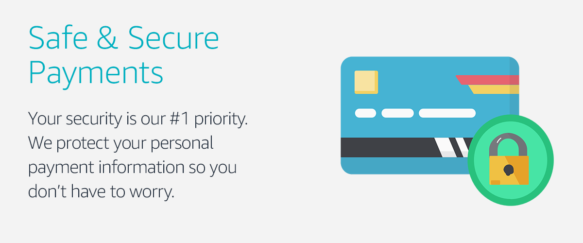 Your security is our #1 priority. We protect your personal payment information so you don't have to worry.