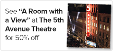 See%20A%20Room%20with%20a%20View%20at%20the%205th%20Avenue%20Theatre%20for%2050%25%20off